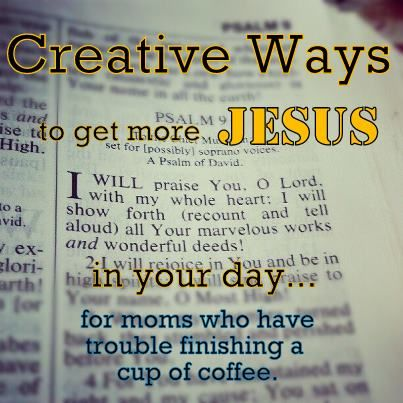 Creative Ways to Get More Jesus in Your Day