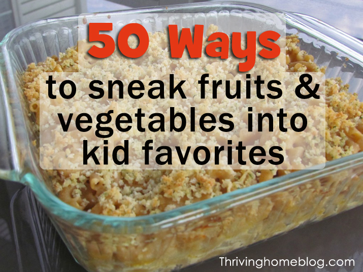 Easy Ways to Sneak Vegetables & Fruits Into Kid Favorite Foods