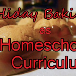 Holiday Baking as Homeschool Curriculum