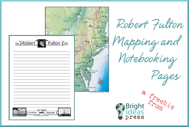 Free Robert Fulton Mapping and Notebooking Pages fron Bright Ideas Press