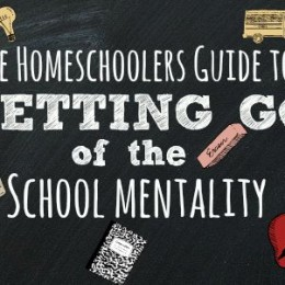 The Homeschooler's Guide to Letting Go of the School Mentality