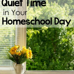 Having a Quiet Time in Your Homeschool Day