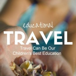 Educational Travel: Travel Can Be Our Children's Best Education