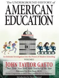 Free—for a very limited time! The Underground History of American Education, Volume 1 An Intimate Investigation into the Prison of Modern Schooling