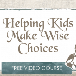 FREE Helping Kids Make Wise Choices Video Course