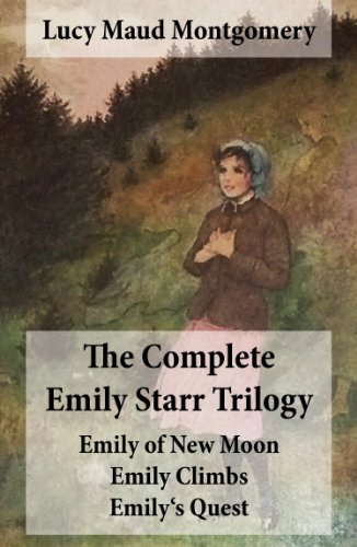 The Complete Emily Starr Trilogy: Emily of New Moon + Emily Climbs + Emily's Quest