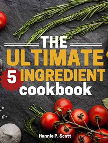 The Ultimate 5 Ingredient Cookbook