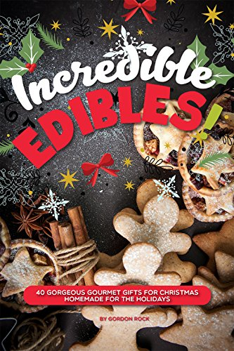 Incredible Edible Christmas Gifts