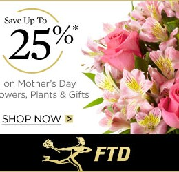 FTD Save up to 25% on Mothers Day Flowers and Gifts