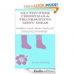GLUTEN-FREE CHRISTMAS & THANKSGIVING MENU IDEAS: Breakfast, Lunch, Dinner, Snacks & Stocking Stuffers! [Kindle Edition]