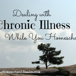 Dealing with Chronic Illness While You Homeschool