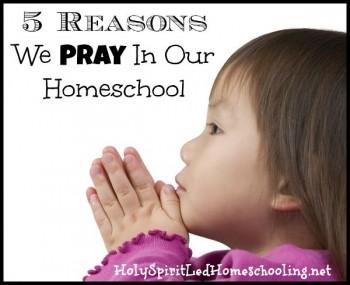 5 Reasons We Pray in Our Homeschool