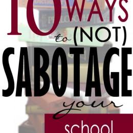 Find out 10 Ways to (Not) Sabotage Your School Year! #fhdhomeschoolers #freehomeschooldeals #homeschooling #homeschoolmoms #homeschoolinspiration