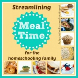 Streamlining Mealtime for the Homeschooling Family