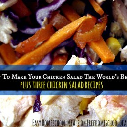 How To Make Your Chicken Salad The World's Best + 3 Recipes – Easy Homeschool Meals