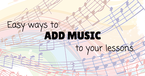 Easy Ways to Add Music to Your Lessons