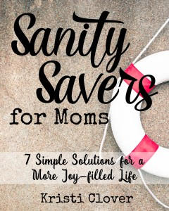 FREE eBook! Sanity Savers for Moms: 7 Simple Solutions for a More Joy-filled Life