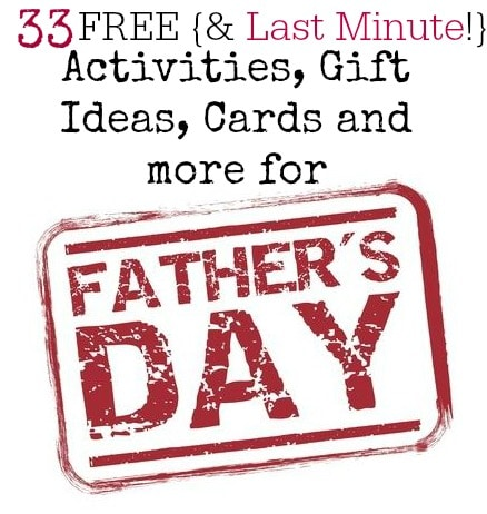 33 Free LAST MINUTE Activities, Gift Ideas, Cards and more for Father's Day