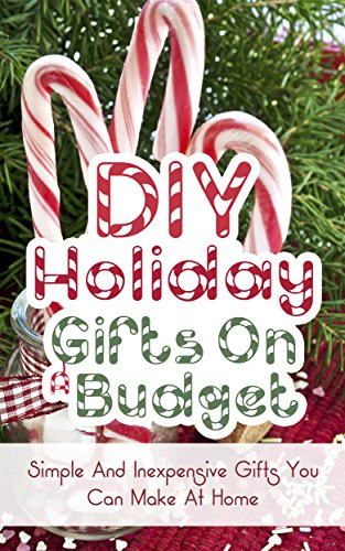 DIY Holiday Gifts On A Budget