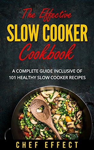 The Effective Slow Cooker Cookbook