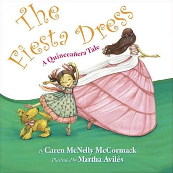 The Fiesta Dress: A Quinceanera Tale by Caren McNelly McCormack