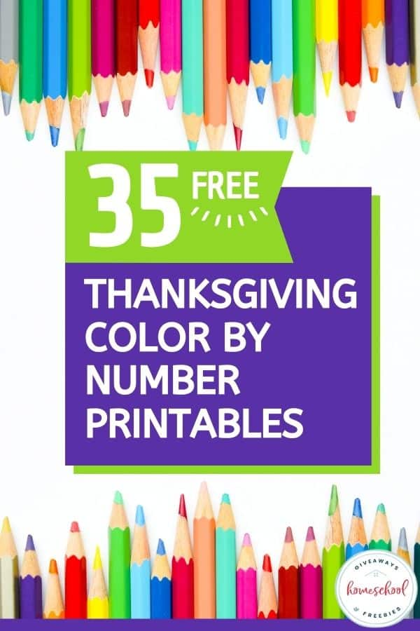 Color By Number Thanksgiving Pages, color pencils at top and bottom of picture with text overlay. #freehomeschooldeals #fhdhomeschoolers #colorbynumberpages #thanksgivingcoloringpages #freecolorbynumberpages